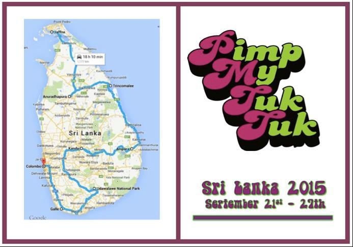 The Pimp My Tuk Tuk Challenge 2015 Sri Lanka Following on from the overwhelming success of The Pimp My Tuk Tuk 2013 Challenge - India, in September 2015 a group of 40 intrepid travellers will embark