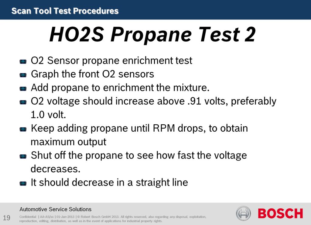 Purpose of this test is to test sensor function. Perform a propane enrichment test to see if the O2 sensor is working properly. Graph the front O2 sensors, HOS1/1 and HOS2/1, fuel control sensors.