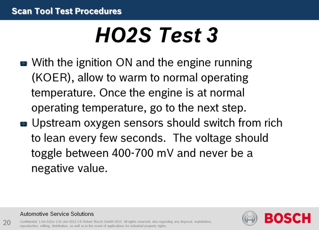 Purpose of this test is to test sensor function. With the ignition ON and the engine running (KOER), allow to warm to normal operating temperature.