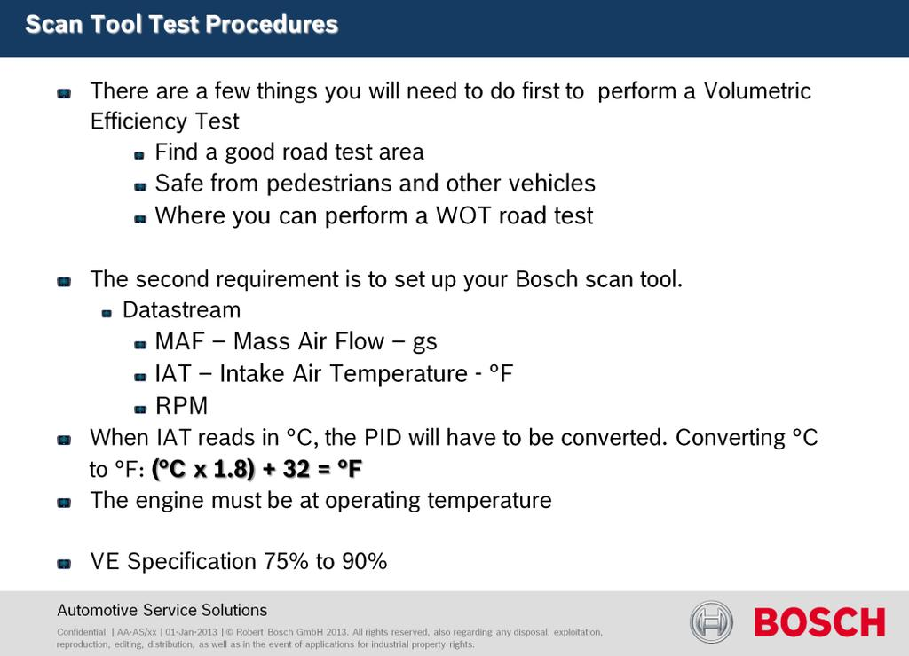 There are a few things you will need to do first to perform a Volumetric Efficiency Test: Find a good road test area Safe from pedestrians and other vehicles Where you can perform a WOT road test It