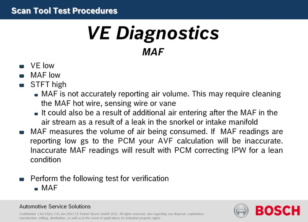 MAF Test results: VE low MAF low STFT high Cause: MAF is not accurately reporting air volume. This may require cleaning the MAF hot wire, sensing wire or vane.