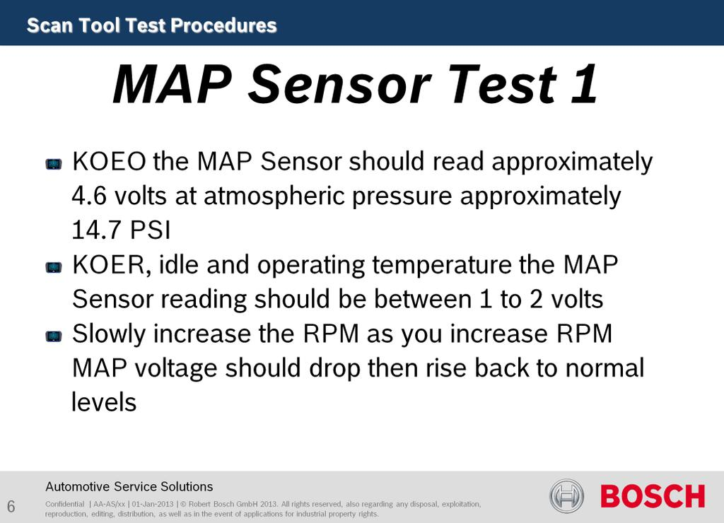 Purpose of this test is to test sensor function. KOEO the MAP Sensor should read approximately 4.