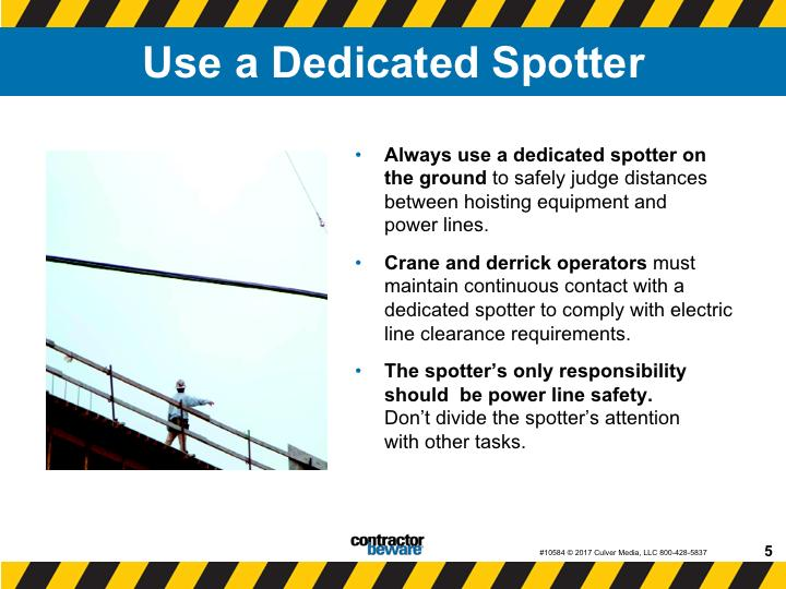 Use a dedicated spotter when working with heavy equipment around overhead lines. Always use a dedicated spotter on the ground to safely judge distances between hoisting equipment and power lines.