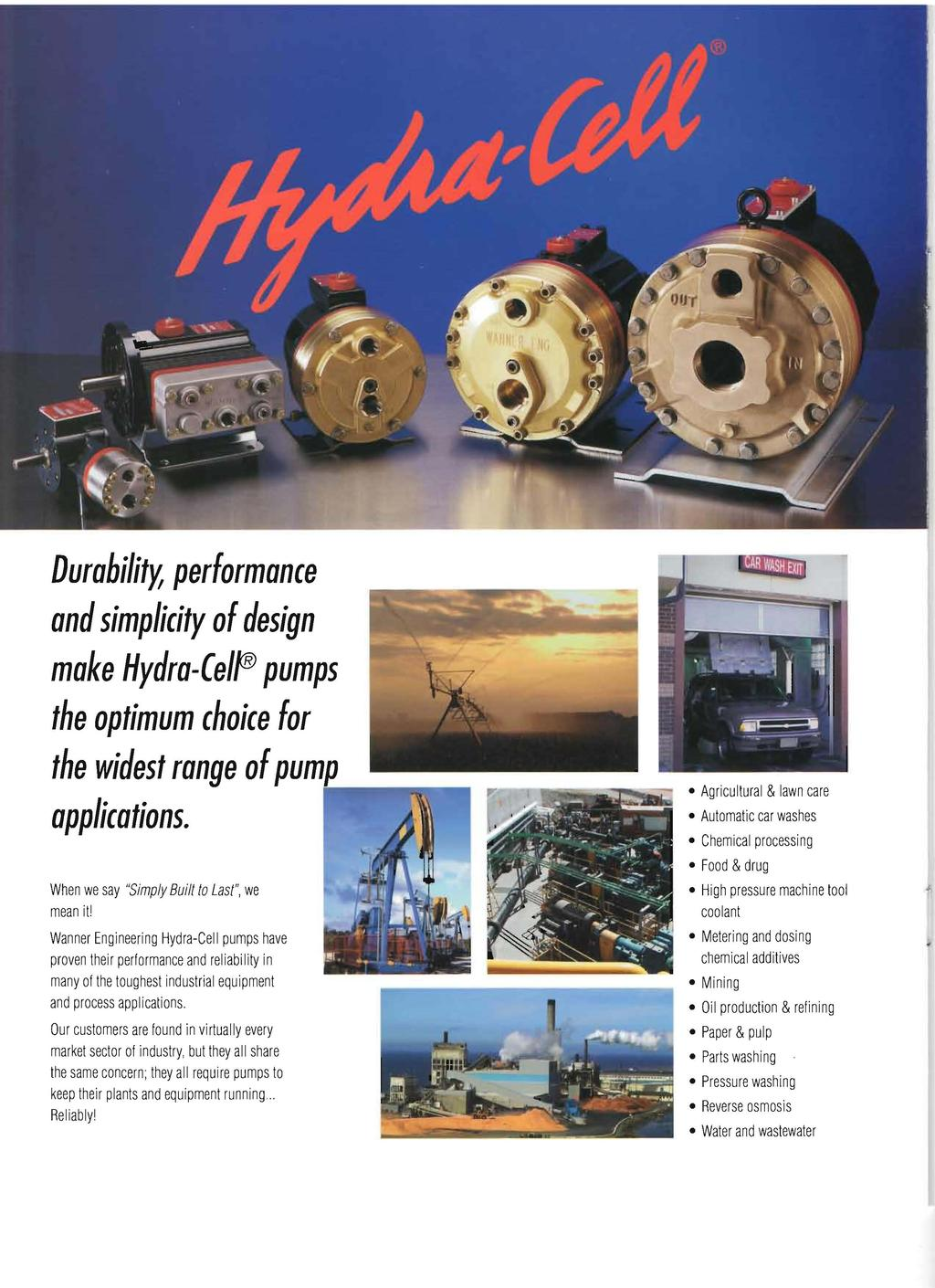 "Durability, performance and simplicity of design make Hydra-CelfB pumps the optimum choice for the widest range of pum applications. When we say ""Simply Built to Last"", we mean it!"