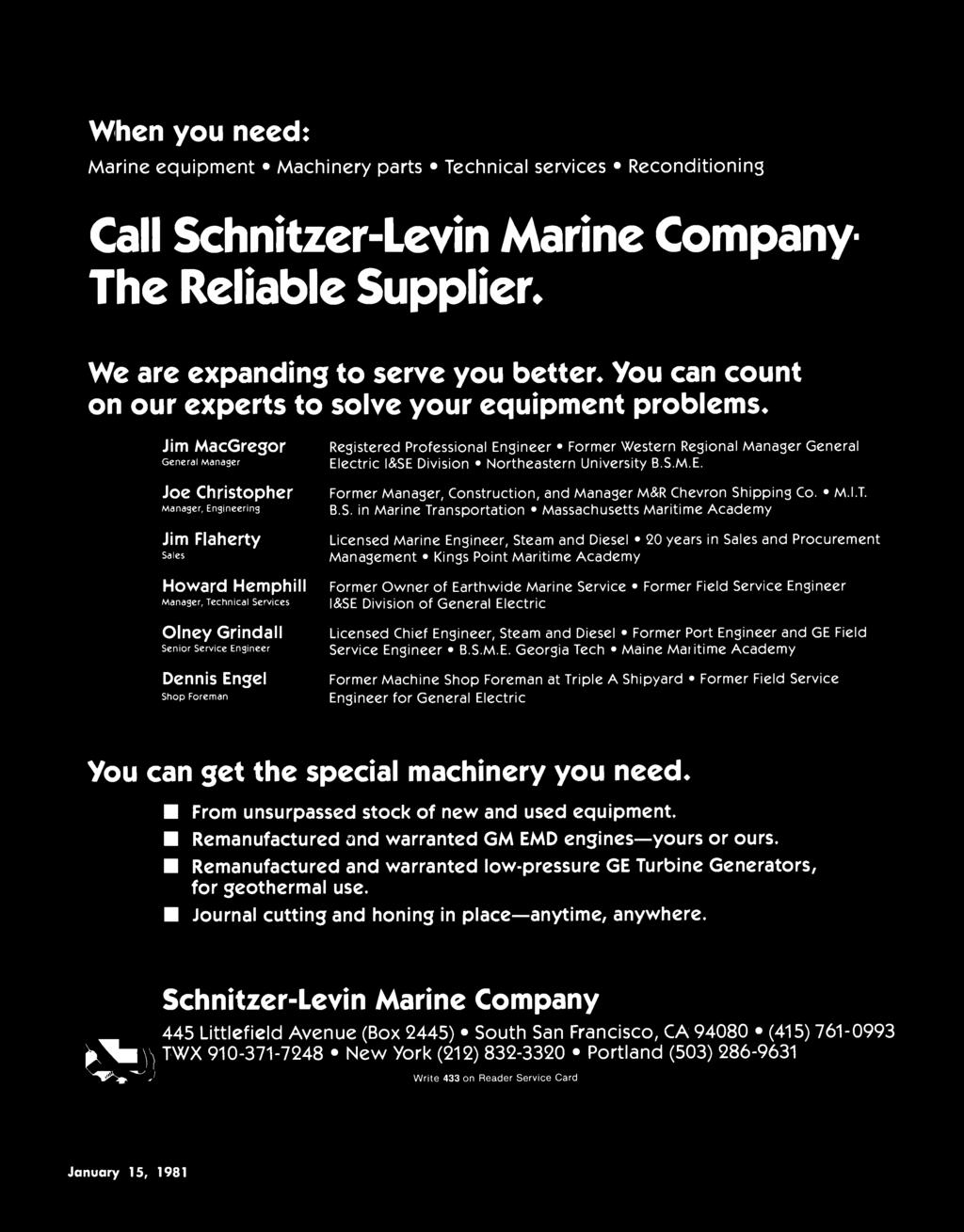 When you need: Marine equipment Machinery parts Technical services Reconditioning Call Schnitzer-Levin Marine Company- The Reliable Supplier. We are expanding to serve you better.