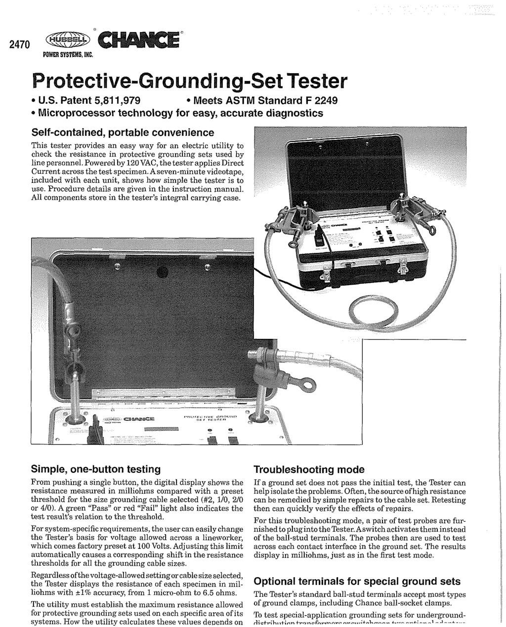 POWER SYSTEMS, IN8 Protective-Grounding-Set Tester * U.S. Patent 5,811,979 Meets ASTM Standard F 2249 * Microprocessor technology for easy, accurate diagnostics Simple, one-button testing.