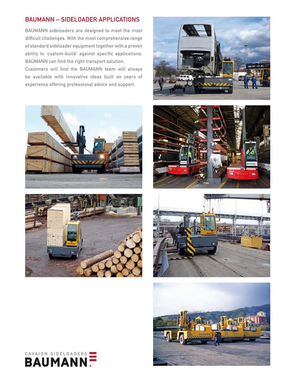 BAUMANN- SIDELOADER APPLICATIONS BAUMANN sideloaders are designed to meet the most difficult challenges.