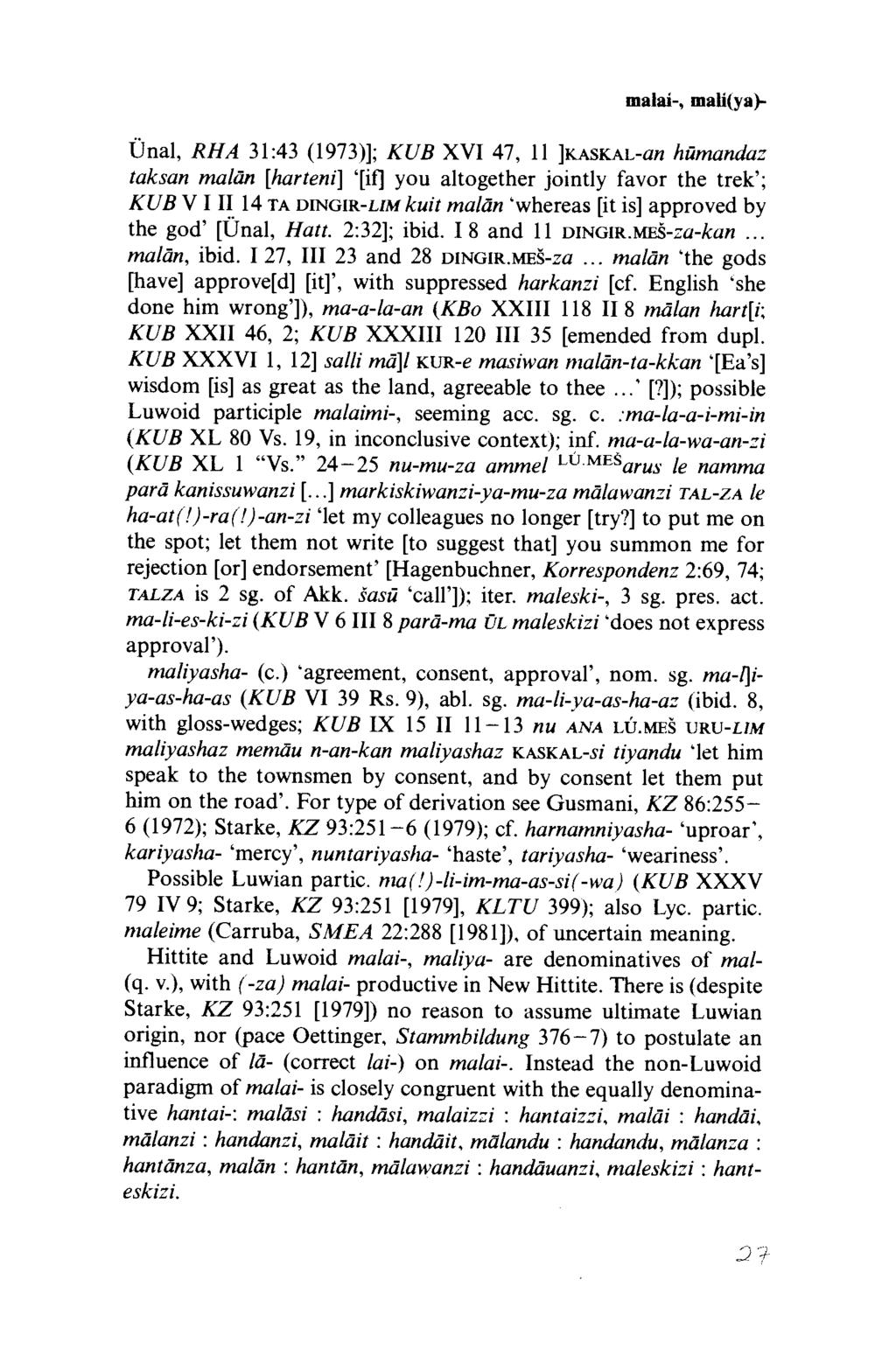 malai-, mali(ya)- Ünal, RHA 31:43 (1973)]; KUB XVI 47, 11 ]kaskal-ûw hümandaz taksan malân [harteni] [if] you altogether jointly favor the trek ; KUB V I I I 14 ta DiNGiR-LiMkuit malän whereas [it