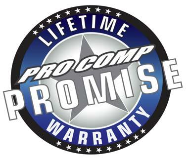 The PRO COMP PROMISE WARRANTY At Pro Comp, we know you have many choices when selecting products to personalize your vehicle.
