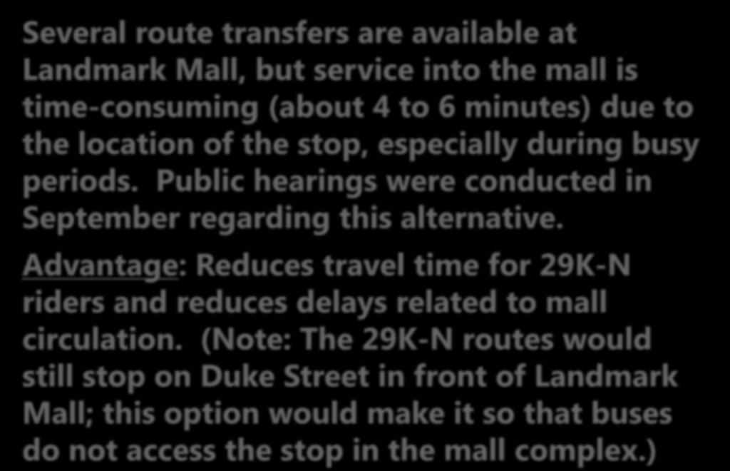 (Note: The 29K-N routes would still stop on Duke Street in front of Landmark Mall;