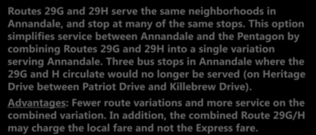 This option simplifies service between Annandale and the Pentagon by combining Routes 29G and 29H into a single variation serving Annandale.