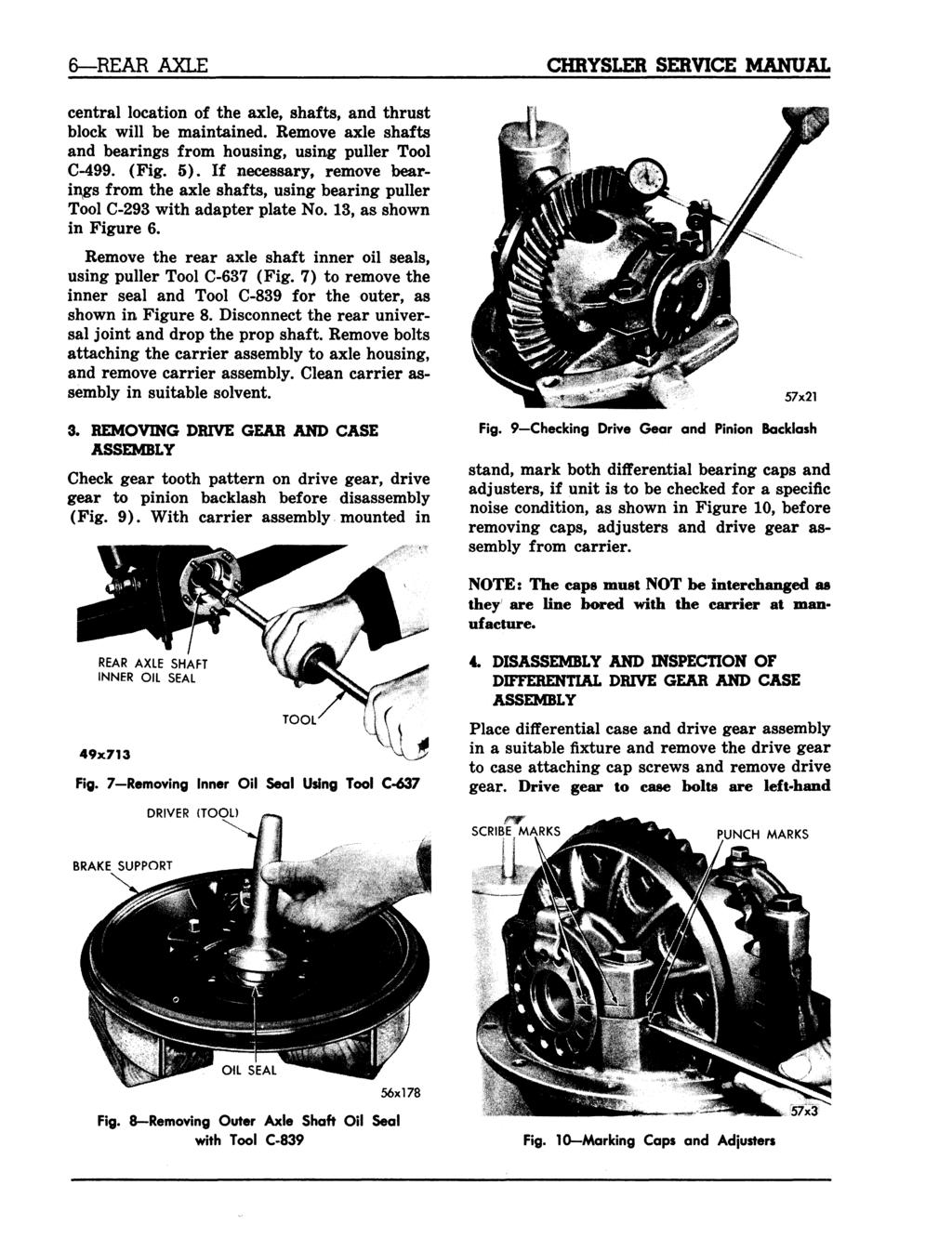 6 REAR AXLE CHRYSLER SERVICE MANUAL central location of the axle, shafts, and thrust block will be maintained. Remove axle shafts and bearings from housing, using puller Tool C-499. (Fig. 5).