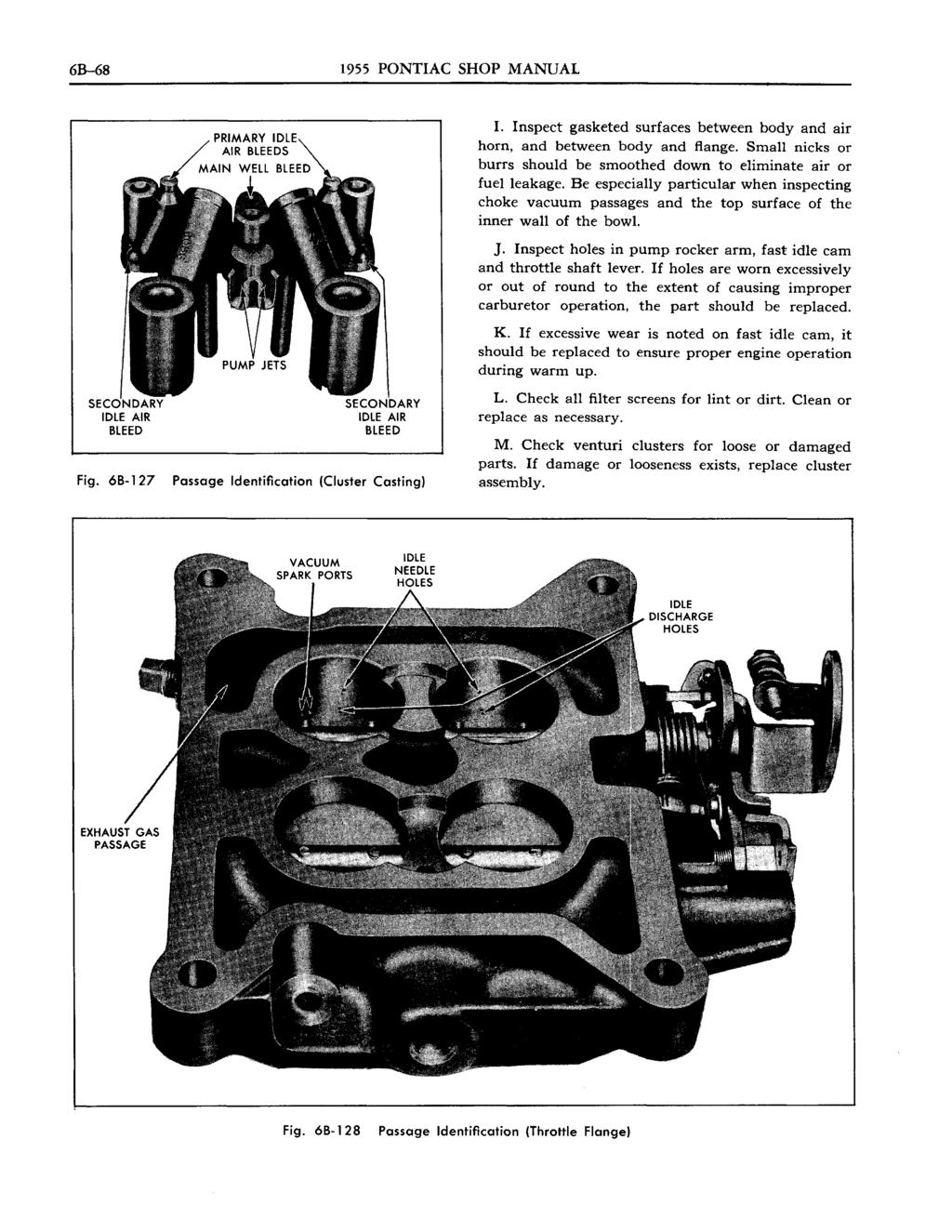 6B-68 1955 PONTIAC SHOP MANUAL SE IDLE AIR BLEED Fig. 68-127 Passage Identification (Cluster Casting) I. Inspect gasketed surfaces between body and air horn, and between body and flange.