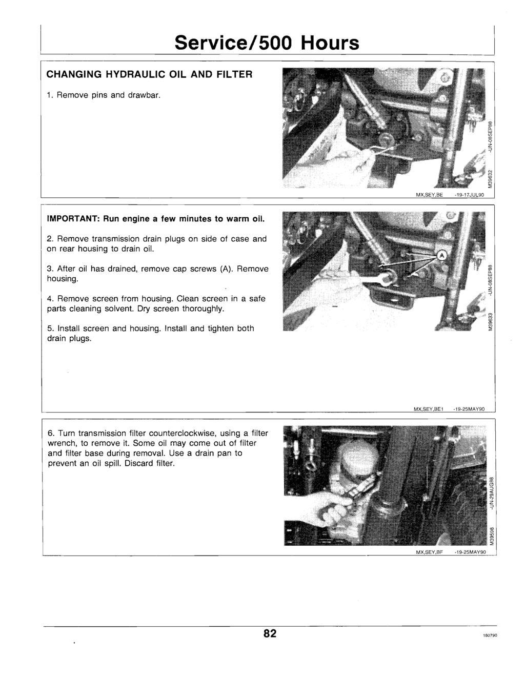 CHANGING HYDRAULIC OIL AND FILTER 1. Remove pins and drawbar. Service/SOO Hours MX,SEY,BE -19-17JUL90 IMPORTANT: Run engine a few minutes to warm oil. 2.