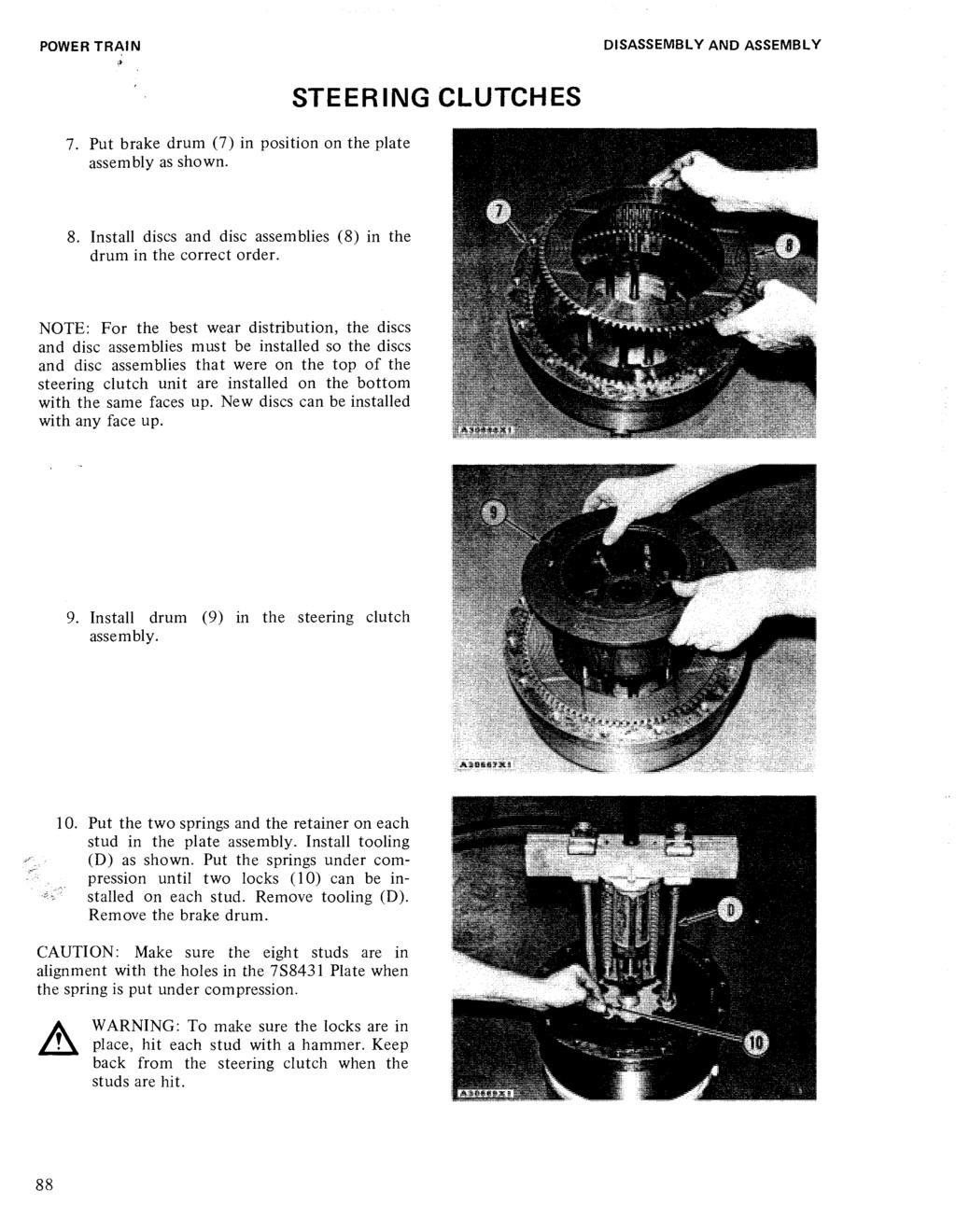 POWER TRAIN ;. DISASSEMBLY AND ASSEMBLY 7. Put brake drum (7) in position on the plate assembly as shown. STEERING CLUTCHES 8. Install discs and disc assemblies (8) in the drum in the correct order.
