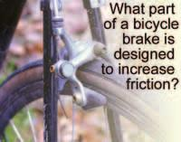 Using Friction is useful for brakes and tires There are many times when is very useful. For example, the brakes on a bicycle create between the brake pads and the rim of the wheel.