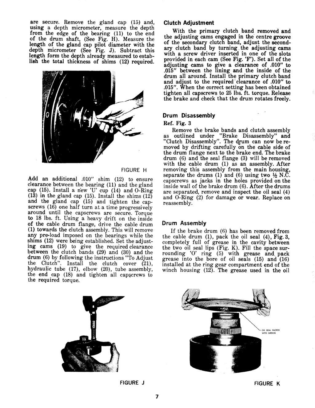 are secure. Remove the gland cap (15) and, using a depth micrometer, measure the depth from the edge of the bearing (11) to the end of the drum shaft, (See Fig. H).