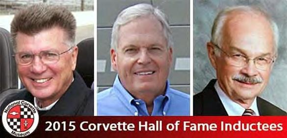 Corvette Museum Names Three Inductees for the 2015 Corvette Hall of Fame Three individuals who have contributed to the success of Corvette during the past 50- plus years will be honored for their