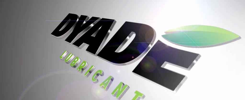 WE PRESENT..., Welcome to Dyade Lubricants.