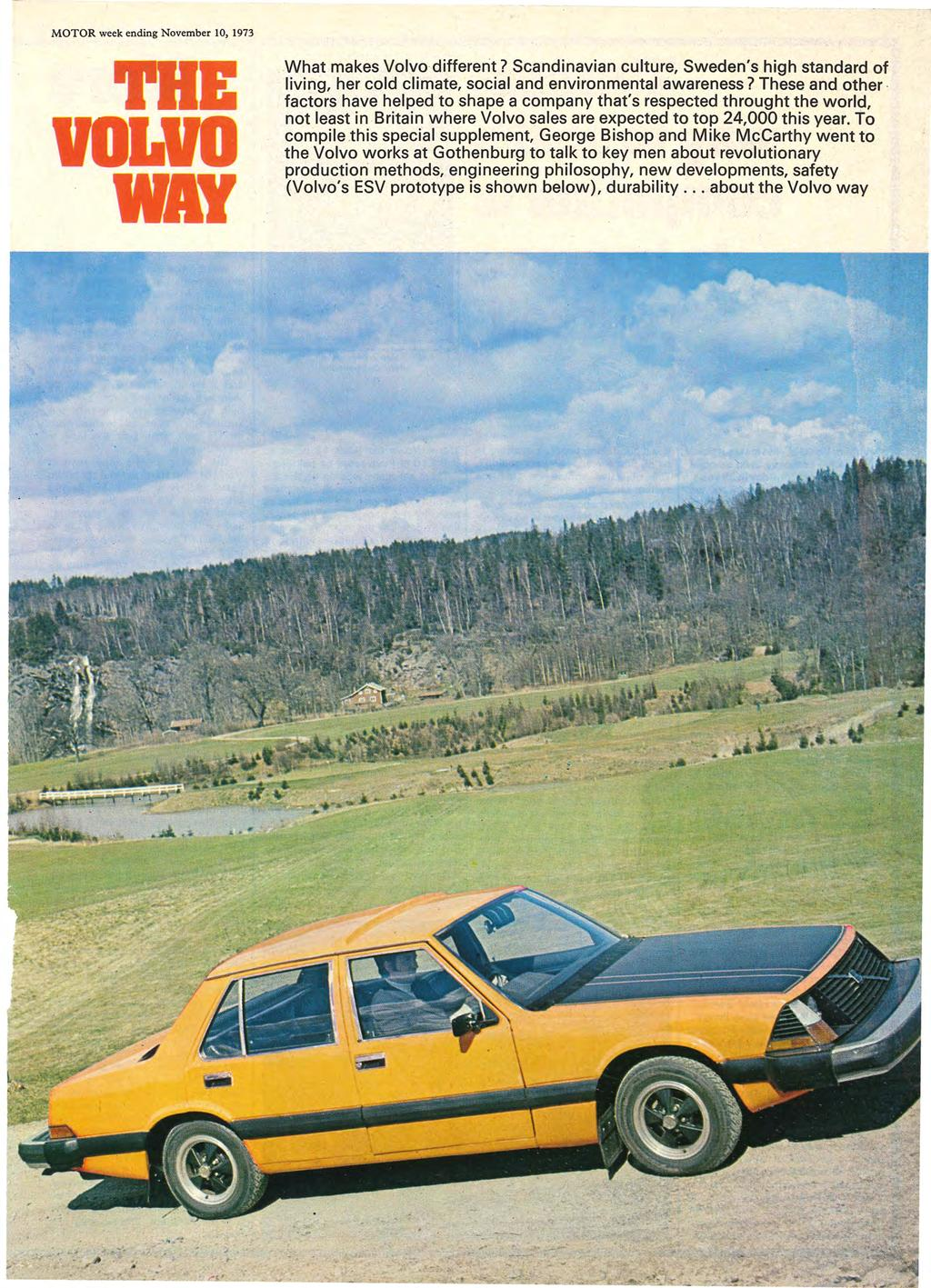 MOTOR week ending November 10, 1973 What makes Volvo different? Scandinavian culture, Sweden's high standard of living, her cold climate, social and environmental awareness?