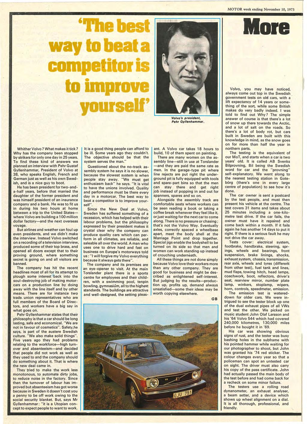 MOTOR week ending November 10, 1973 Whither Volvo? What makes it tick? Why has the company been stopped by stri.kers for only one day in 25 years.