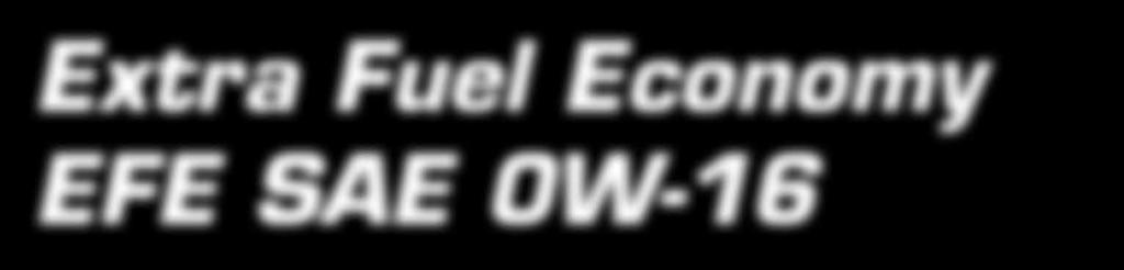 Extra Fuel Economy EFE SAE 0W-16 Engine oil of the new generation RAVENOL Extra Fuel Economy EFE SAE 0W-16 The World s first API SN Licensed 0W-16 Engine Oil A world premiere was held at the