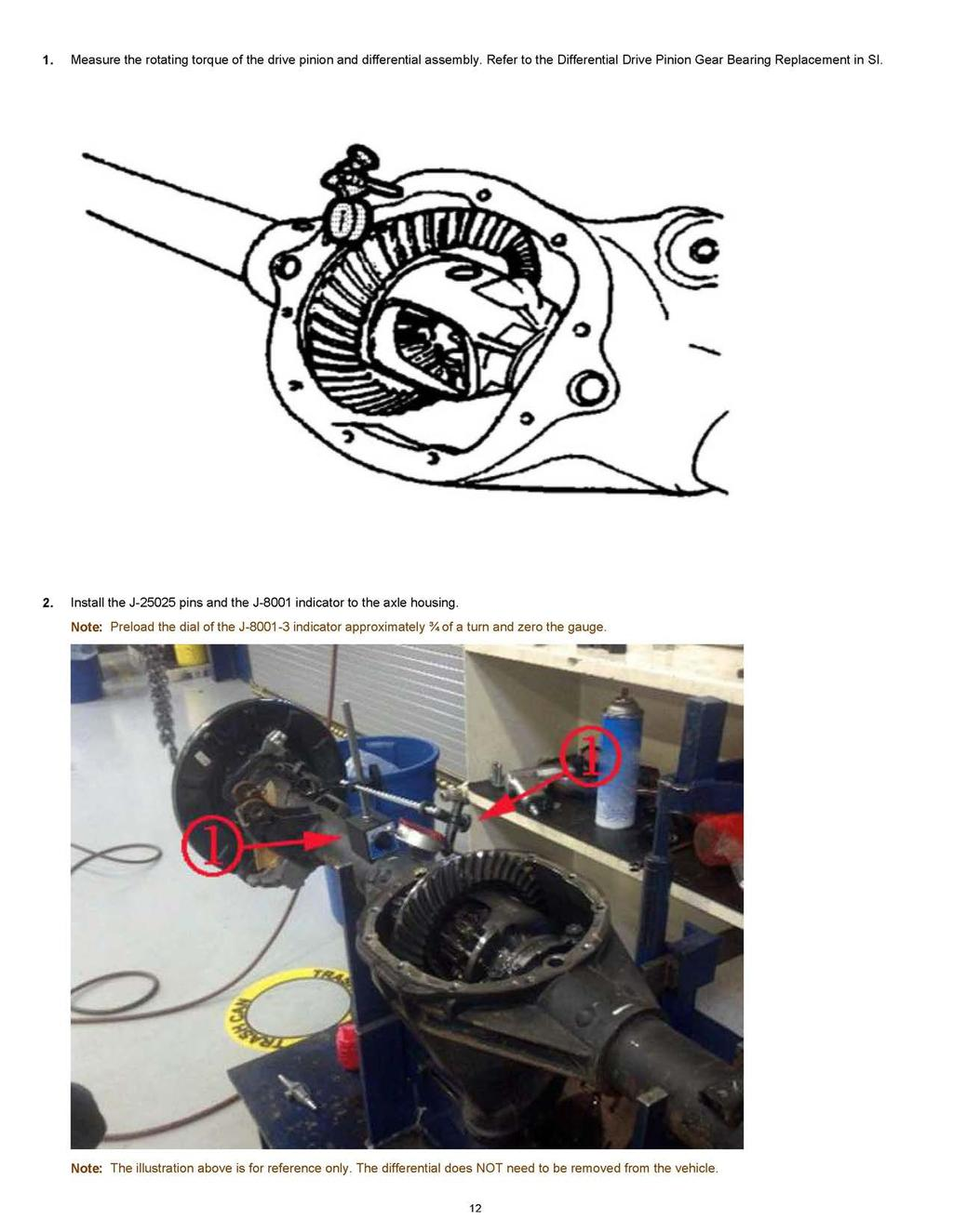 1. Measure the rotating torque of the drive pinion and differential assembly. Refer to the Differential Drive Pinion Gear Bearing Replacement in SI. 2.